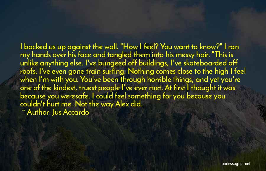 You Hurt Me First Quotes By Jus Accardo