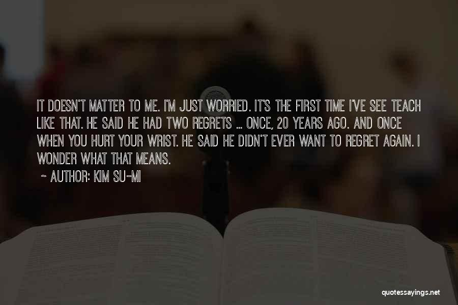 You Hurt Me First Quotes By Kim Su-mi