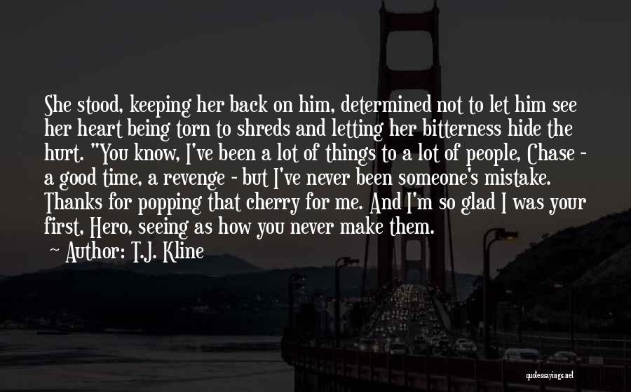 You Hurt Me First Quotes By T.J. Kline