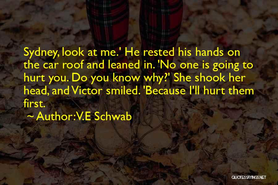 You Hurt Me First Quotes By V.E Schwab