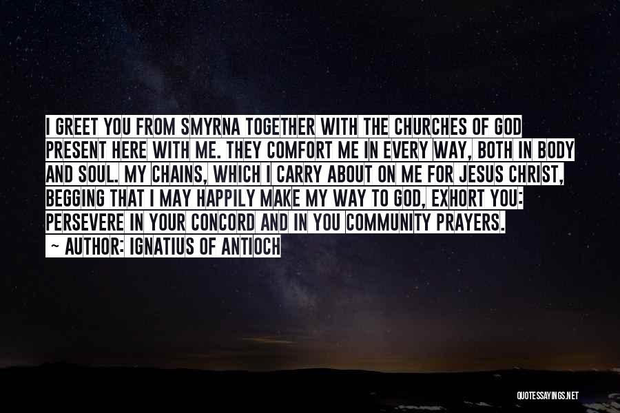 You In My Prayers Quotes By Ignatius Of Antioch