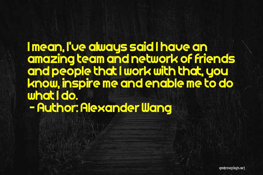 You Inspire Me Quotes By Alexander Wang