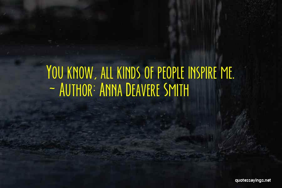 You Inspire Me Quotes By Anna Deavere Smith