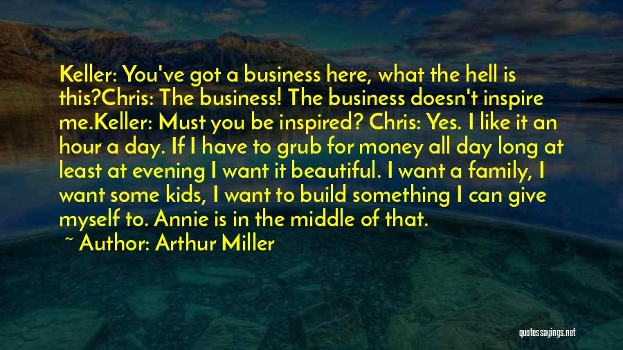 You Inspire Me Quotes By Arthur Miller