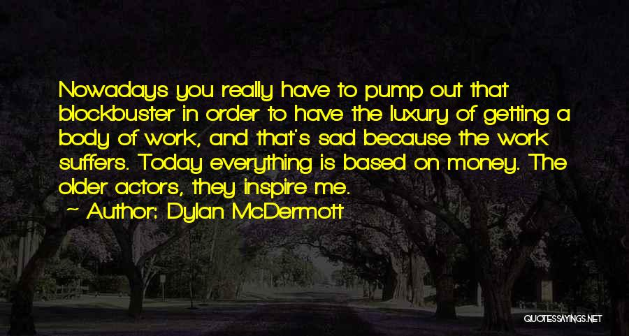 You Inspire Me Quotes By Dylan McDermott