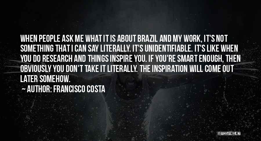You Inspire Me Quotes By Francisco Costa