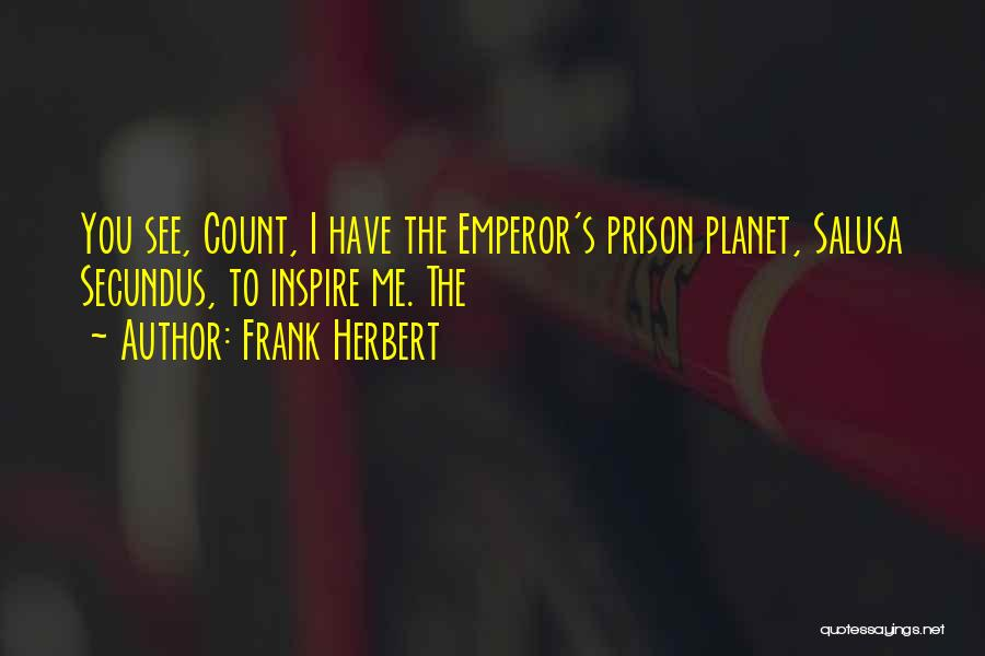 You Inspire Me Quotes By Frank Herbert