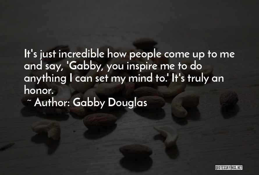 You Inspire Me Quotes By Gabby Douglas