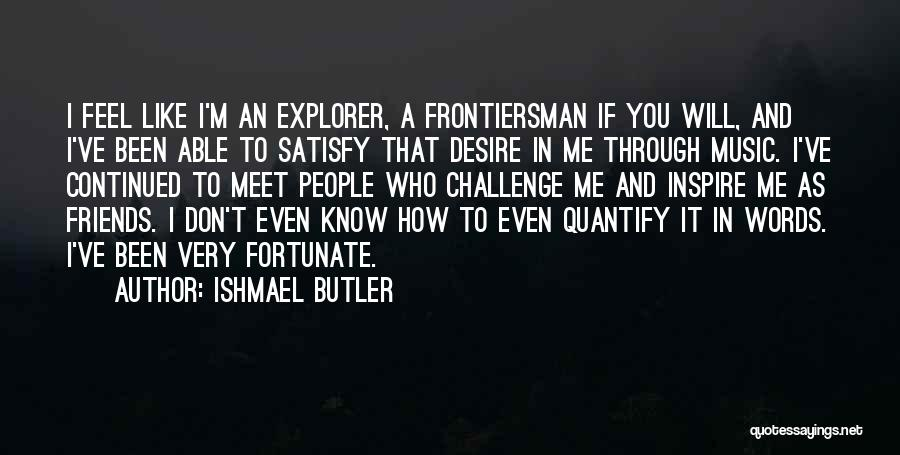 You Inspire Me Quotes By Ishmael Butler