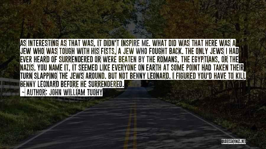 You Inspire Me Quotes By John William Tuohy