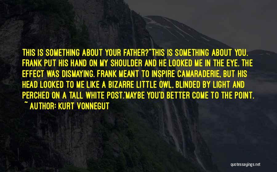 You Inspire Me Quotes By Kurt Vonnegut