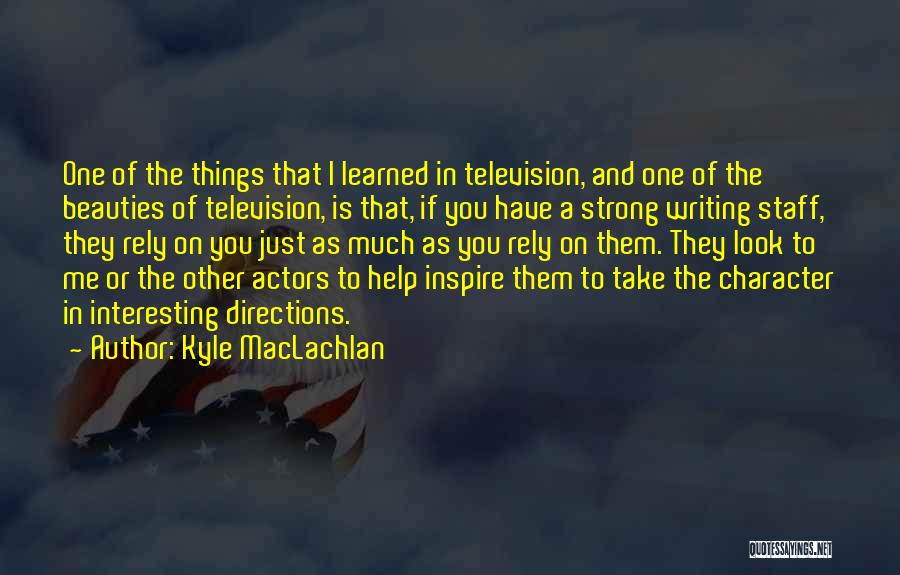 You Inspire Me Quotes By Kyle MacLachlan