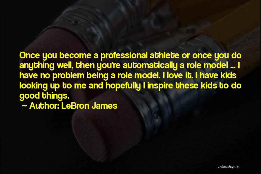You Inspire Me Quotes By LeBron James