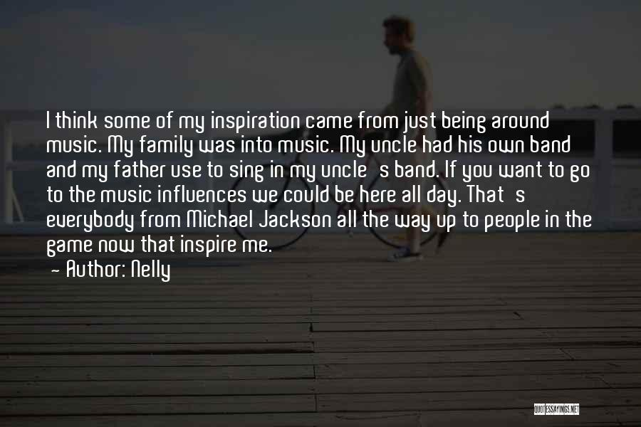You Inspire Me Quotes By Nelly
