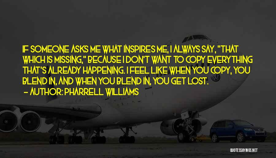 You Inspire Me Quotes By Pharrell Williams