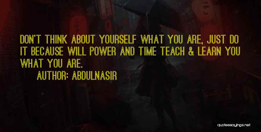 You Just Think About Yourself Quotes By AbdulNasir