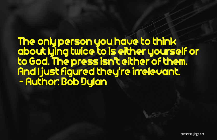 You Just Think About Yourself Quotes By Bob Dylan