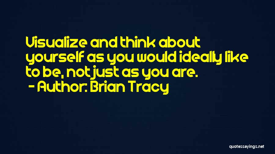 You Just Think About Yourself Quotes By Brian Tracy