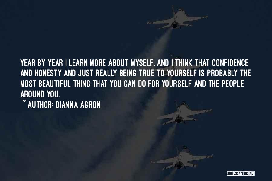 You Just Think About Yourself Quotes By Dianna Agron