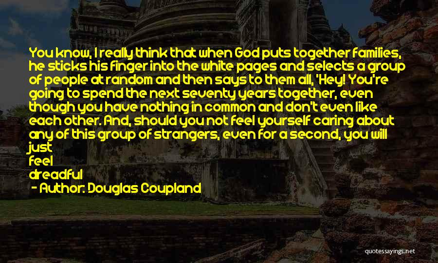 You Just Think About Yourself Quotes By Douglas Coupland