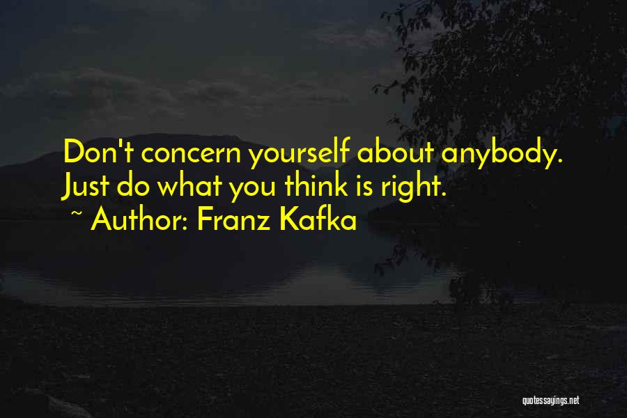 You Just Think About Yourself Quotes By Franz Kafka