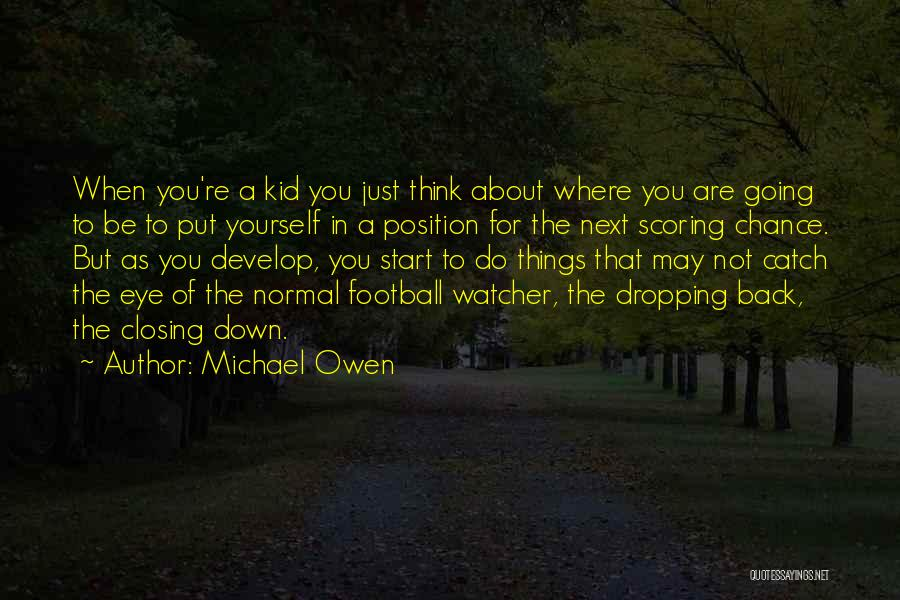 You Just Think About Yourself Quotes By Michael Owen
