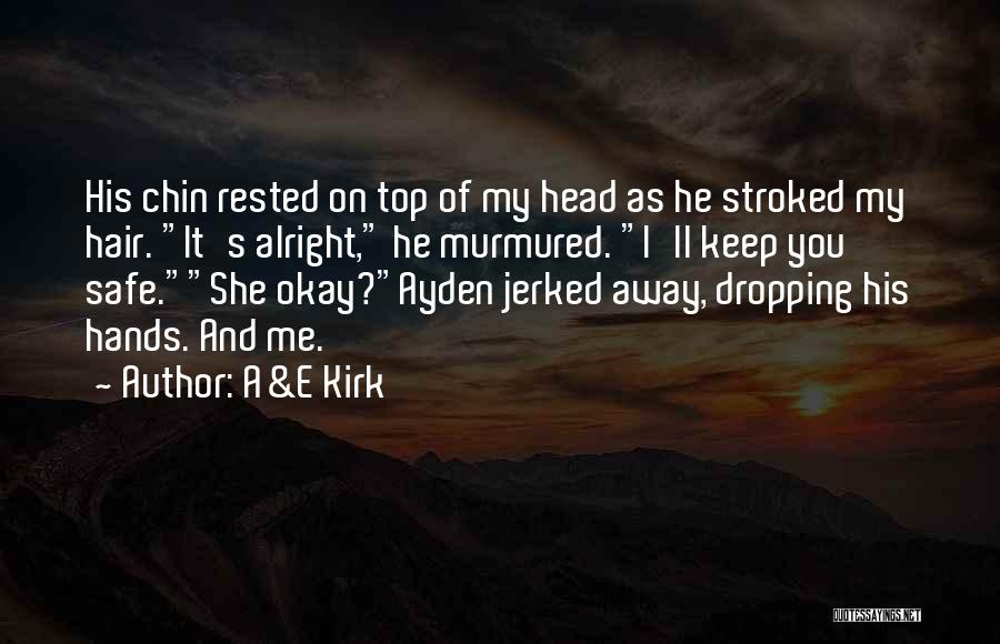 You Keep Me Safe Quotes By A&E Kirk