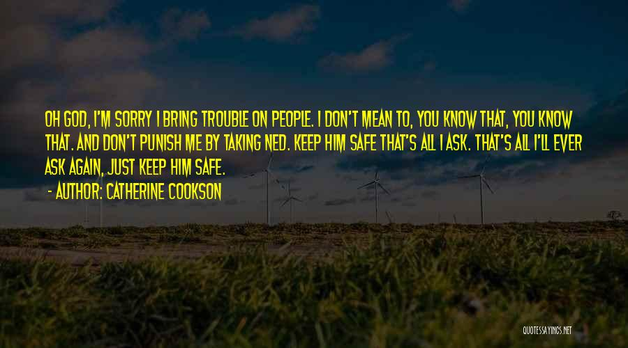 You Keep Me Safe Quotes By Catherine Cookson