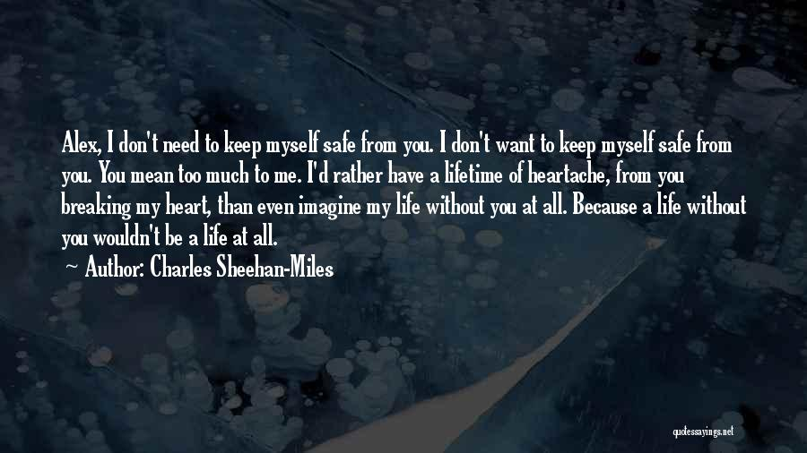 You Keep Me Safe Quotes By Charles Sheehan-Miles
