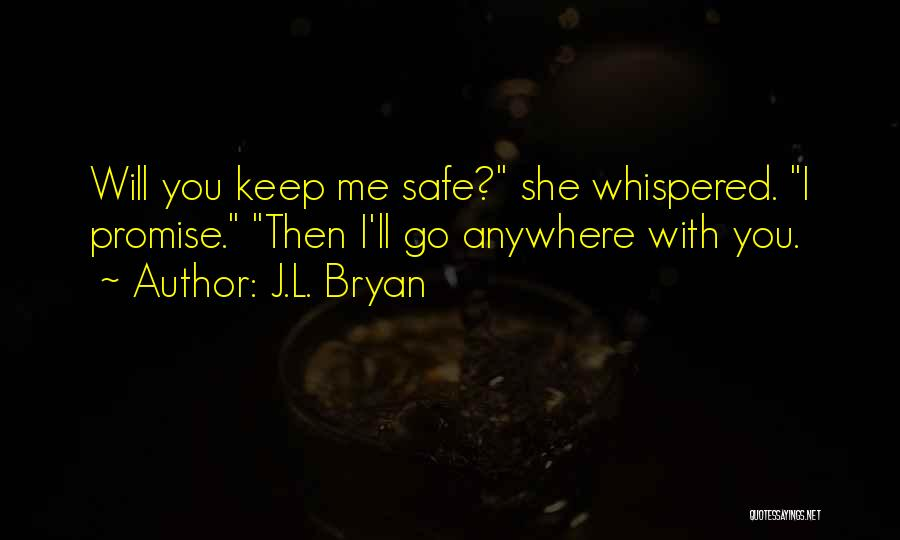 You Keep Me Safe Quotes By J.L. Bryan