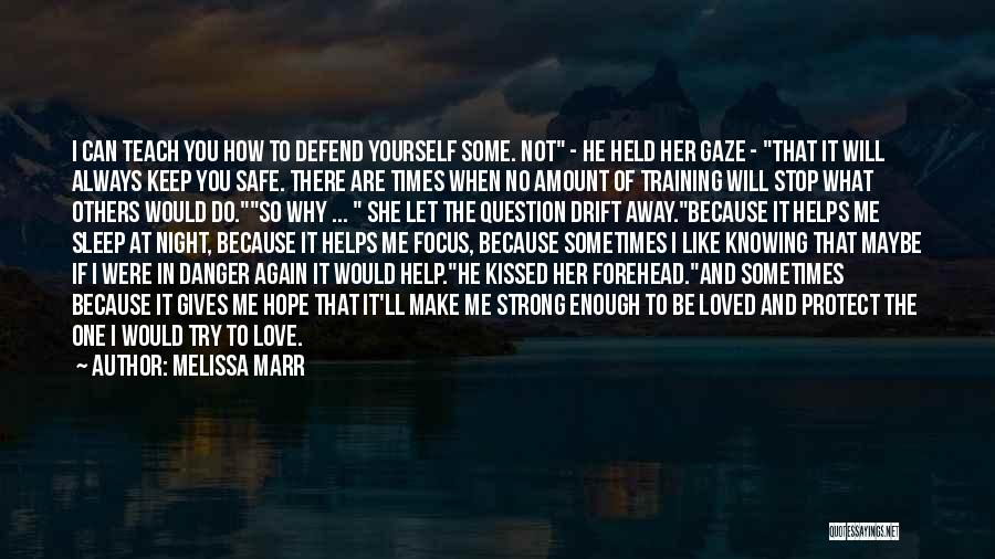 You Keep Me Safe Quotes By Melissa Marr