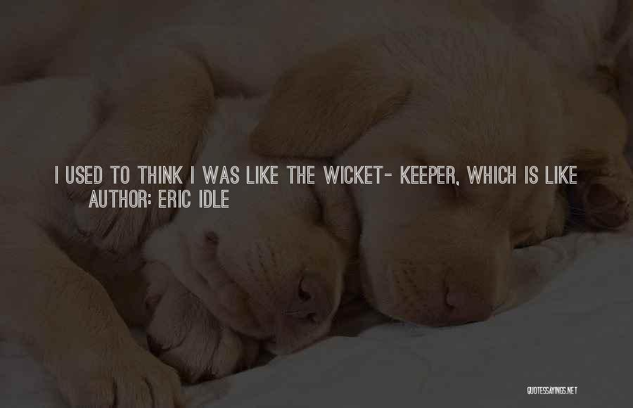 You Know She's A Keeper Quotes By Eric Idle