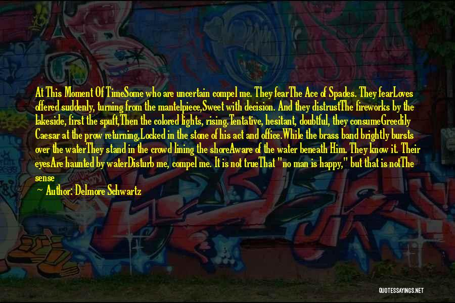 You Know That Moment Quotes By Delmore Schwartz