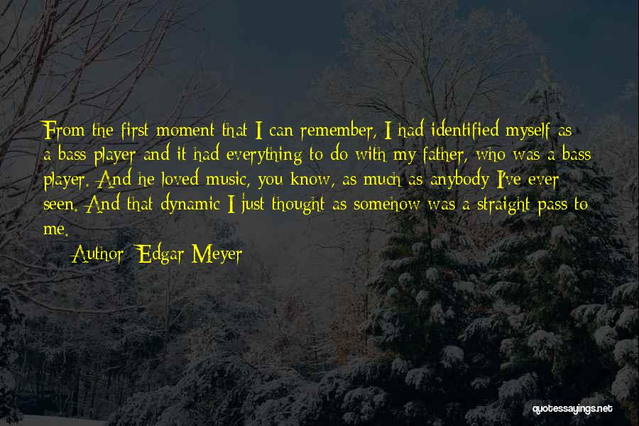 You Know That Moment Quotes By Edgar Meyer