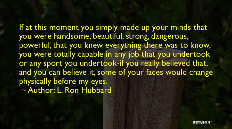 You Know That Moment Quotes By L. Ron Hubbard