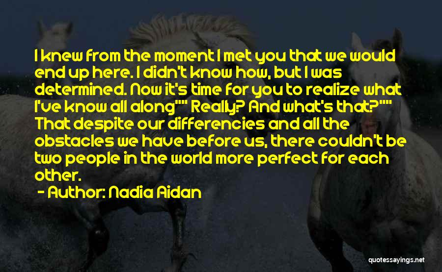 You Know That Moment Quotes By Nadia Aidan