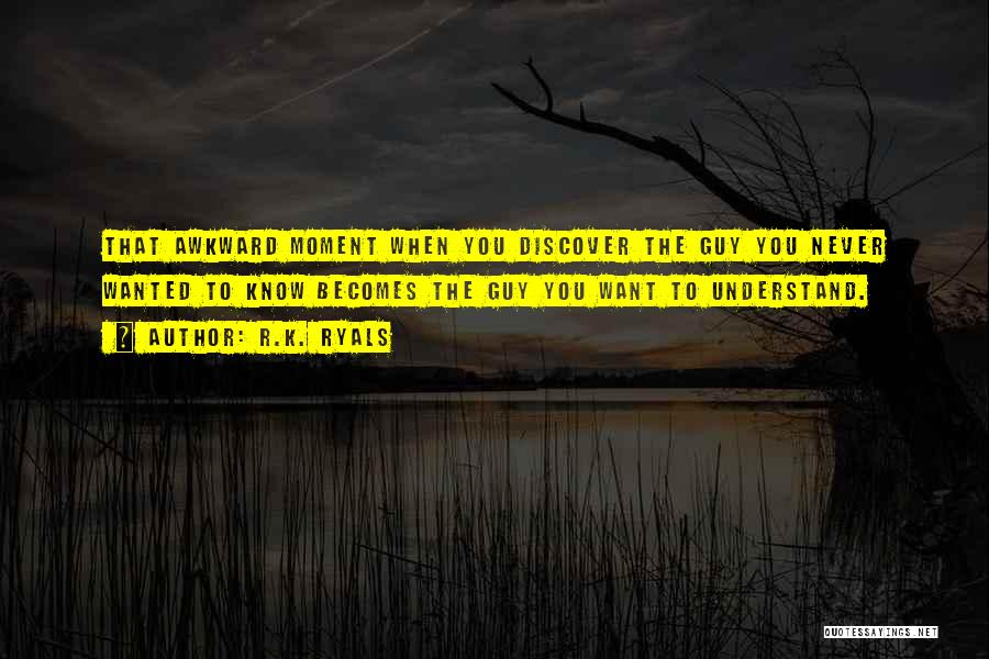 You Know That Moment Quotes By R.K. Ryals