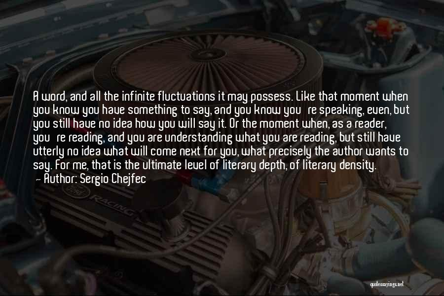 You Know That Moment Quotes By Sergio Chejfec