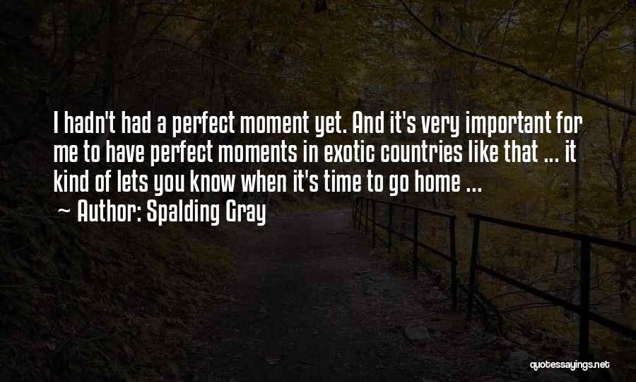 You Know That Moment Quotes By Spalding Gray