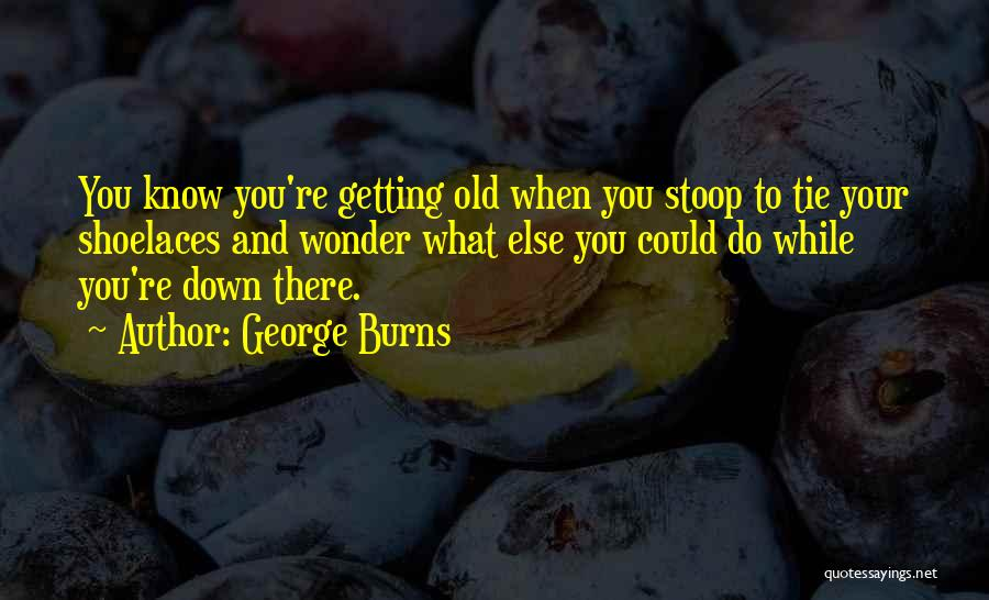 You Know You're Old Quotes By George Burns