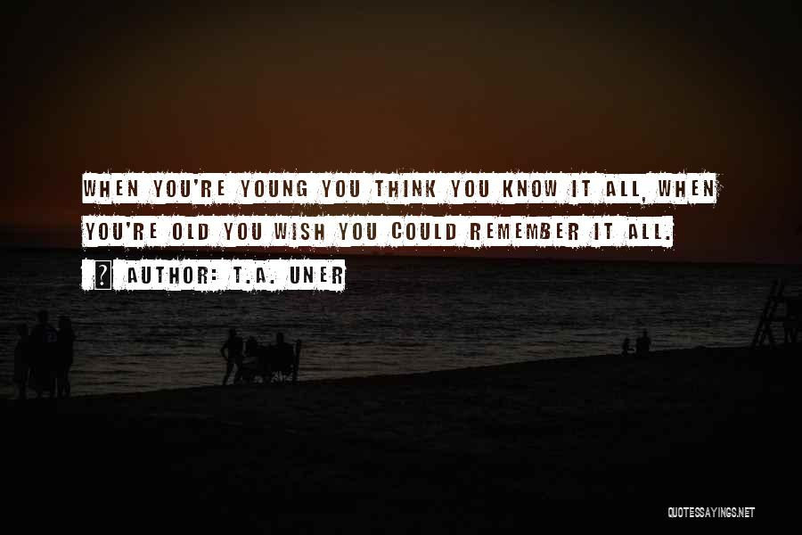 You Know You're Old Quotes By T.A. Uner