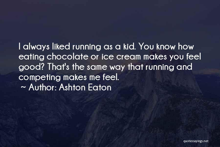 You Liked Me Quotes By Ashton Eaton