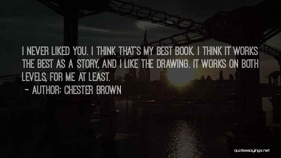 You Liked Me Quotes By Chester Brown