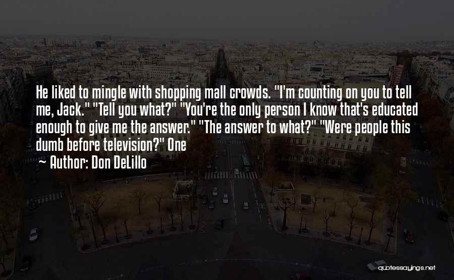 You Liked Me Quotes By Don DeLillo