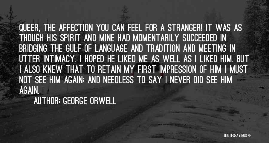 You Liked Me Quotes By George Orwell