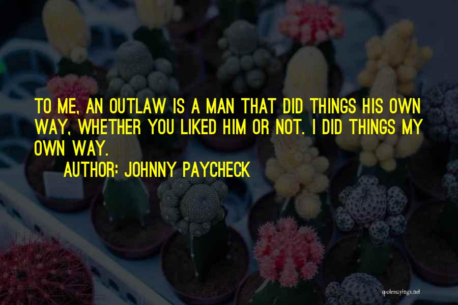You Liked Me Quotes By Johnny Paycheck