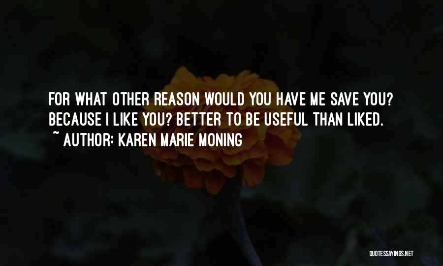 You Liked Me Quotes By Karen Marie Moning