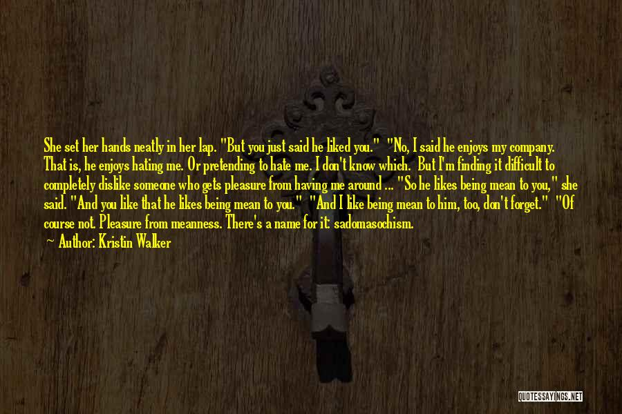 You Liked Me Quotes By Kristin Walker