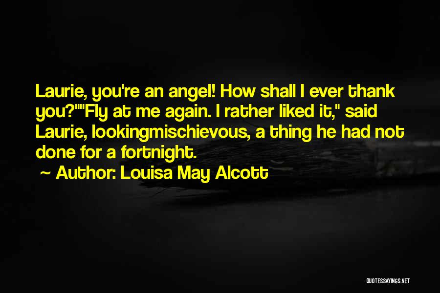 You Liked Me Quotes By Louisa May Alcott
