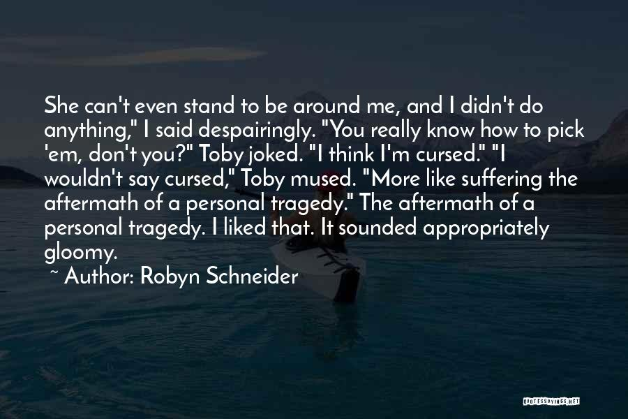 You Liked Me Quotes By Robyn Schneider